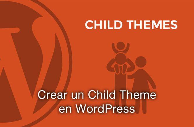 Cómo crear un Child Theme en WordPress para hacer cambios