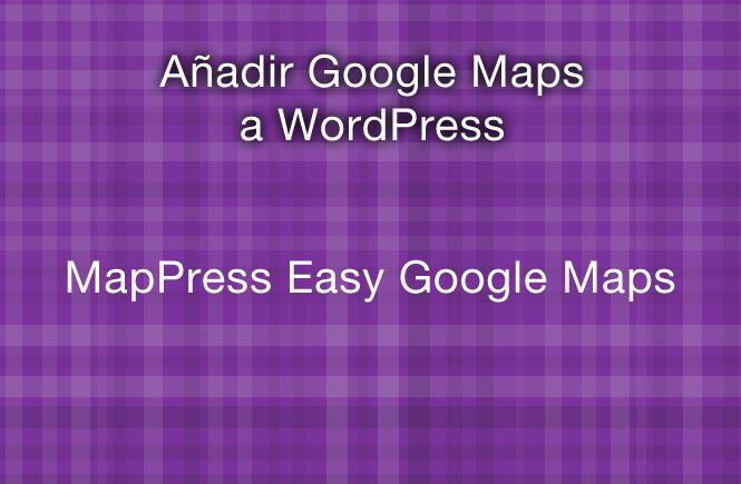 Añadir Google Maps a tu WordPress