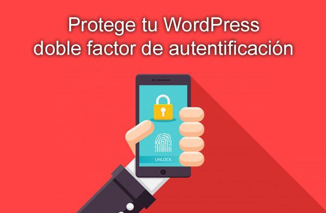 Protege tu WordPress: doble factor de autentificación