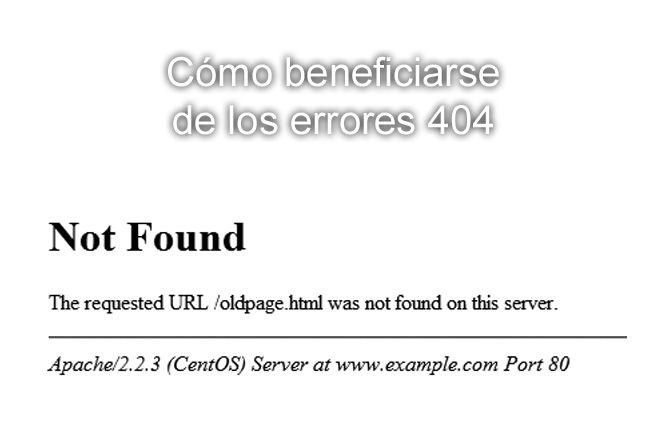 Cómo beneficiarse de los errores 404