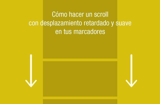 Cómo hacer un scroll con desplazamiento retardado y suave en tus marcadores